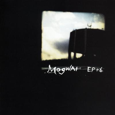 Mogwai-EP+6